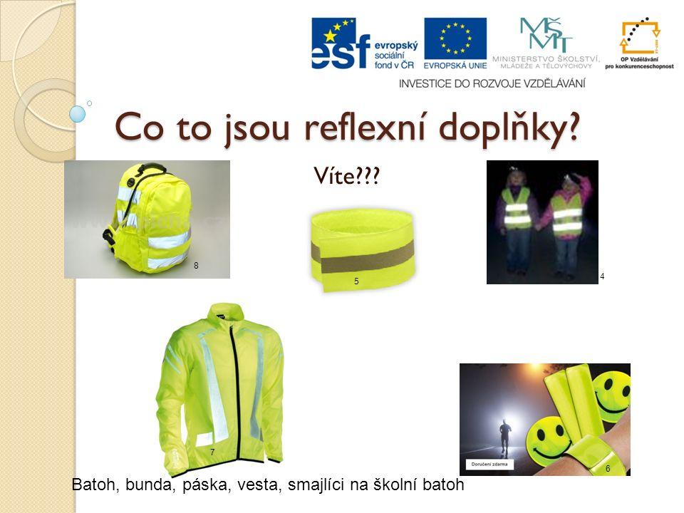 Co to jsou reflexní doplňky? Víte??? Batoh, bunda, páska, vesta, smajlíci na školní batoh 4 5 6 7 8