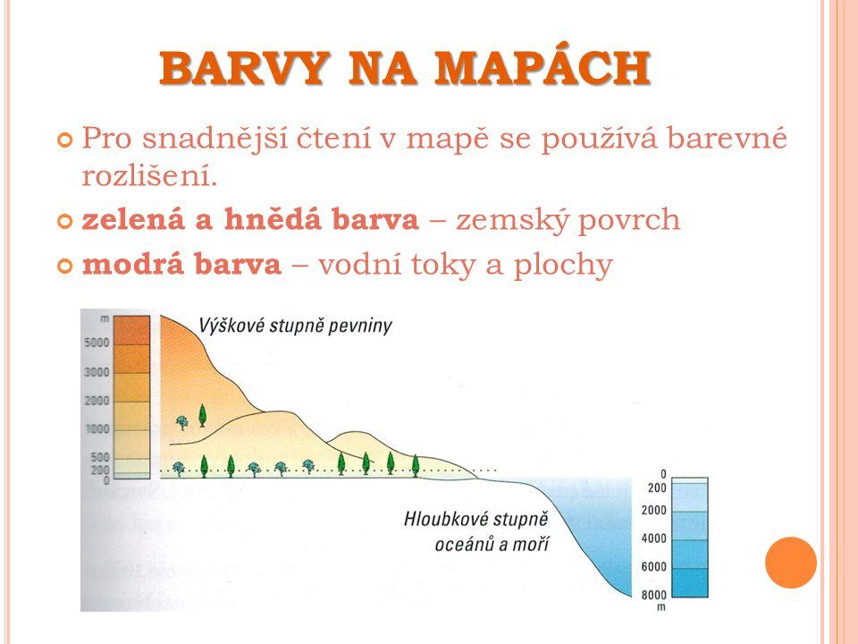 BARVY NA MAPÁCH Pro snadnější čtení v mapě se používá barevné rozlišení.