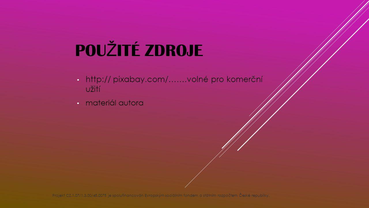 POU Ž ITÉ ZDROJE http:// pixabay.com/…….volné pro komerční užití materiál autora Projekt CZ.1.07/1.3.00/48.0075 je spolufinancován Evropským sociálním fondem a státním rozpočtem České republiky.