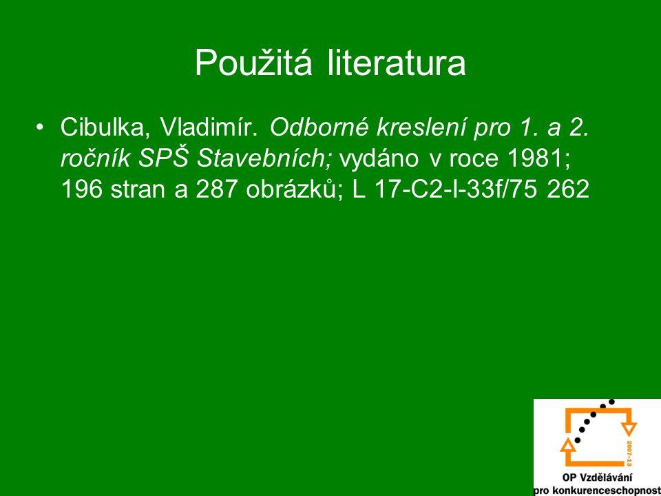 Použitá literatura Cibulka, Vladimír. Odborné kreslení pro 1. a 2. ročník SPŠ Stavebních; vydáno v roce 1981; 196 stran a 287 obrázků; L 17-C2-I-33f/7