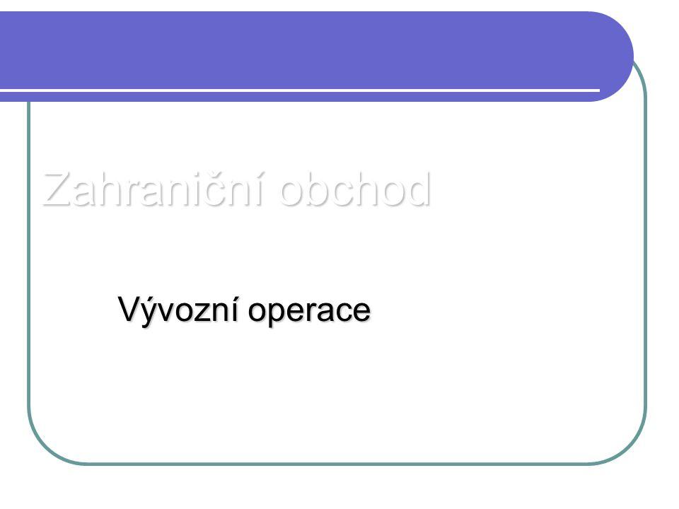 Obsah výkladu 1.Vývozní operace 2. Příprava vývozní operace 1.