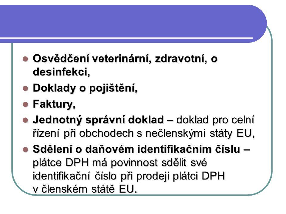 Osvědčení veterinární, zdravotní, o desinfekci, Doklady o pojištění, Faktury, Jednotný správní doklad – doklad pro celní řízení při obchodech s nečlenskými státy EU, Sdělení o daňovém identifikačním číslu – plátce DPH má povinnost sdělit své identifikační číslo při prodeji plátci DPH v členském státě EU.