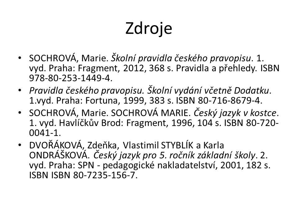 Zdroje SOCHROVÁ, Marie. Školní pravidla českého pravopisu.