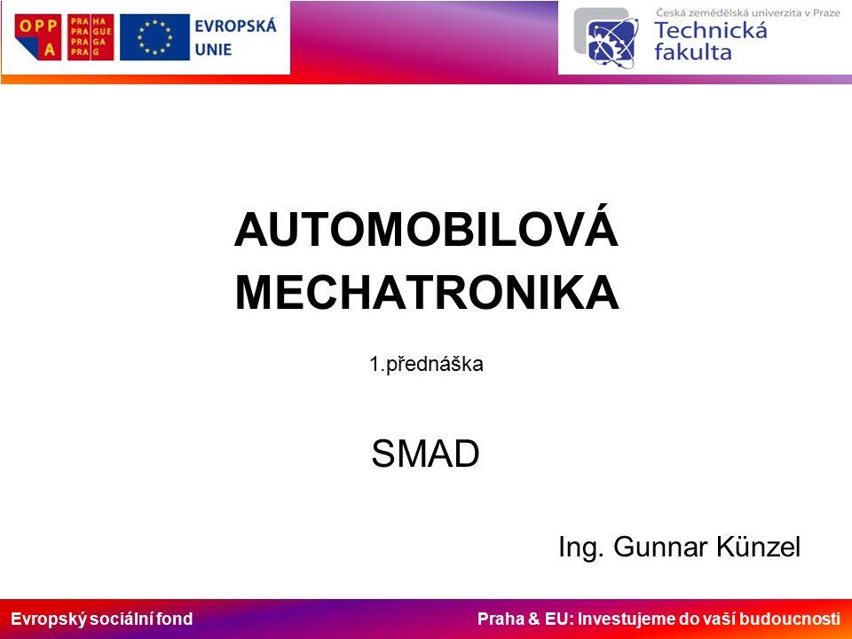 Evropský sociální fond Praha & EU: Investujeme do vaší budoucnosti AUTOMOBILOVÁ MECHATRONIKA 1.přednáška SMAD Ing.