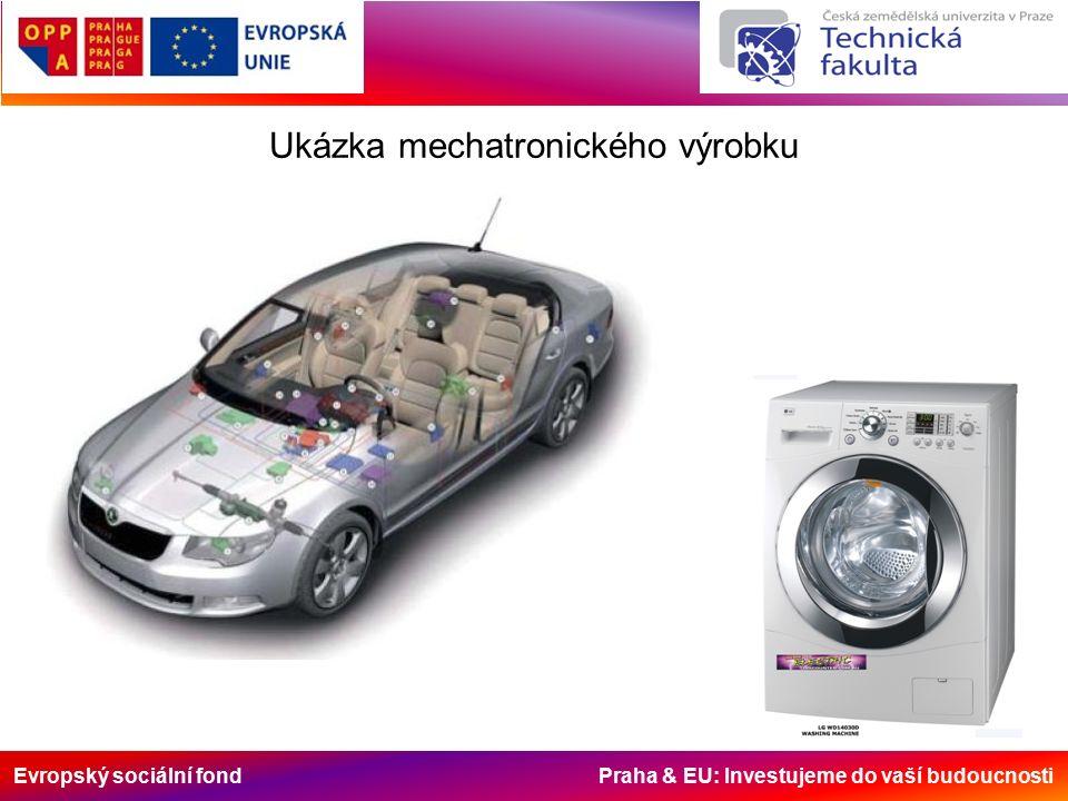 Evropský sociální fond Praha & EU: Investujeme do vaší budoucnosti Ukázka mechatronického výrobku