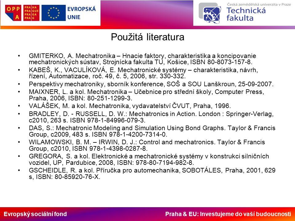 Evropský sociální fond Praha & EU: Investujeme do vaší budoucnosti Použitá literatura GMITERKO, A. Mechatronika – Hnacie faktory, charakteristika a ko