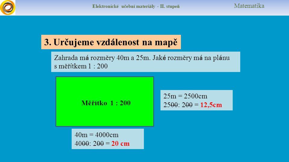 Elektronické učební materiály - II.stupeň Matematika Skutečná vzdálenost 7 km měří na mapě 14 cm.
