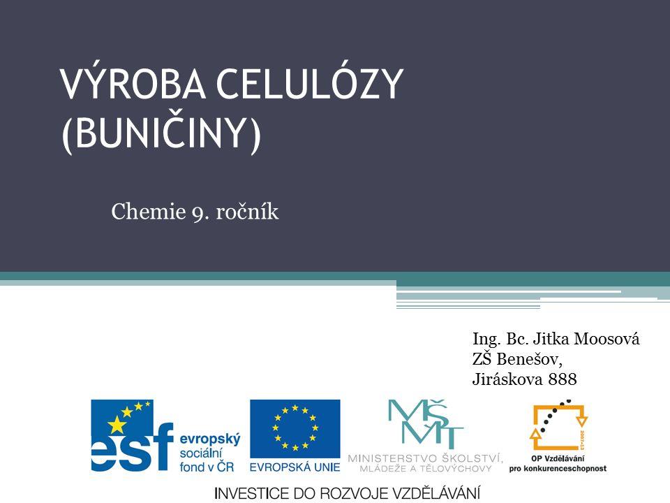 VÝROBA CELULÓZY (BUNIČINY) Chemie 9. ročník Ing. Bc. Jitka Moosová ZŠ Benešov, Jiráskova 888