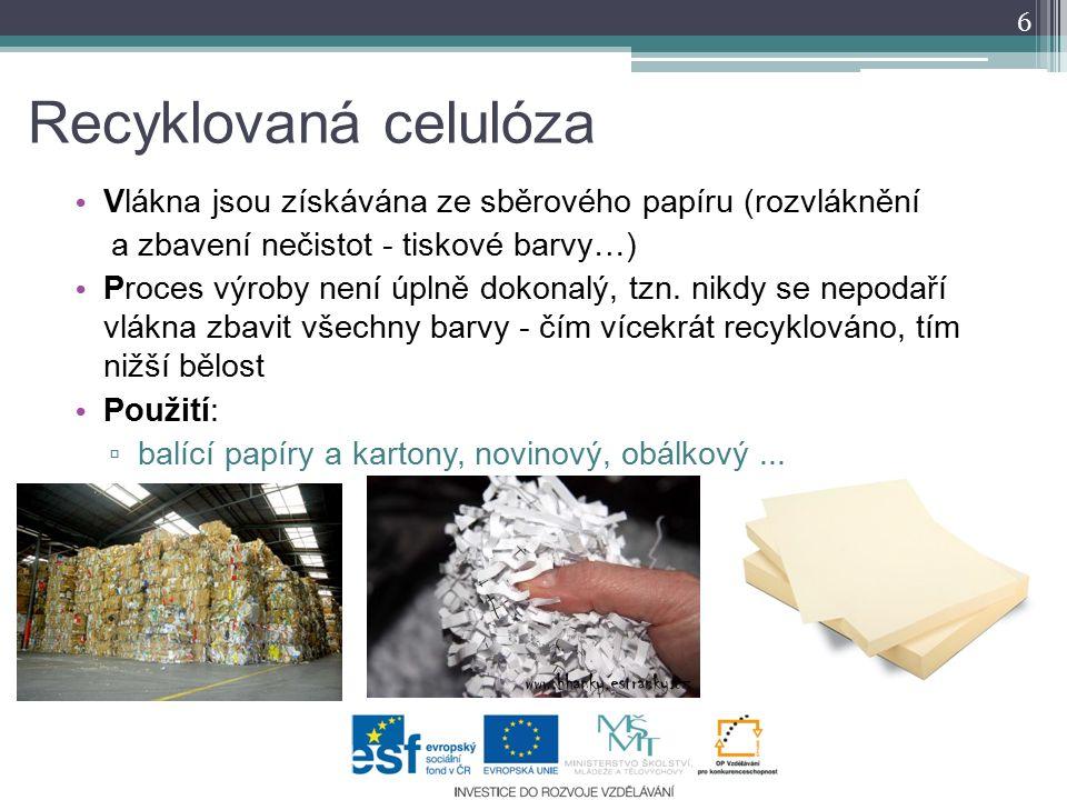Recyklovaná celulóza Vlákna jsou získávána ze sběrového papíru (rozvláknění a zbavení nečistot - tiskové barvy…) Proces výroby není úplně dokonalý, tz