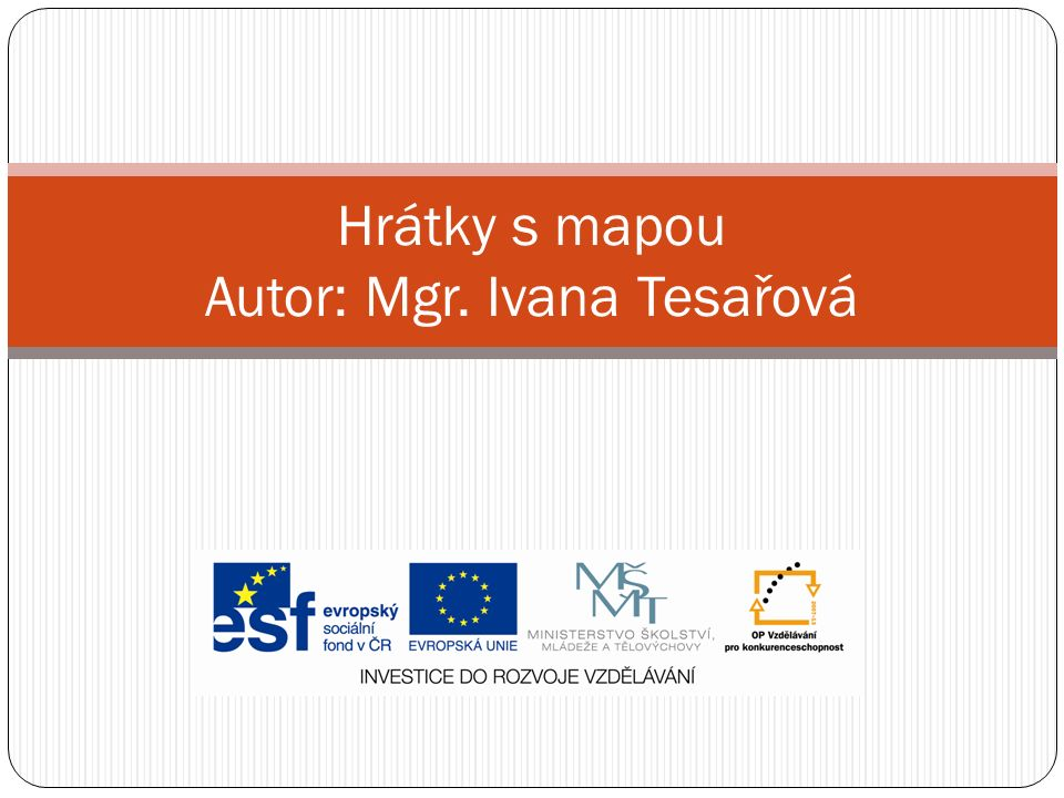 Hrátky s mapou Autor: Mgr. Ivana Tesařová
