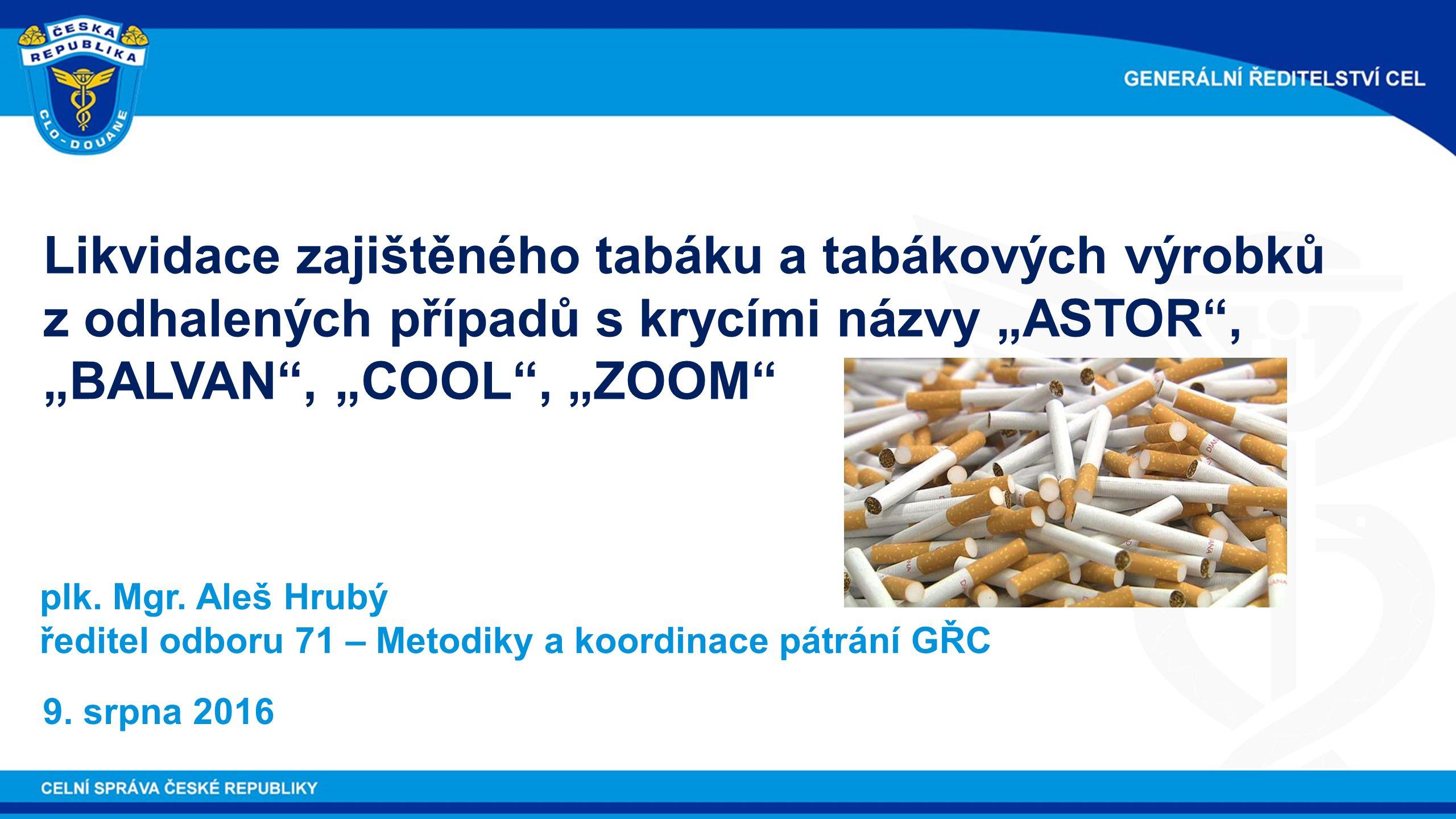 """Likvidace zajištěného tabáku a tabákových výrobků z odhalených případů s krycími názvy """"ASTOR , """"BALVAN , """"COOL , """"ZOOM plk."""