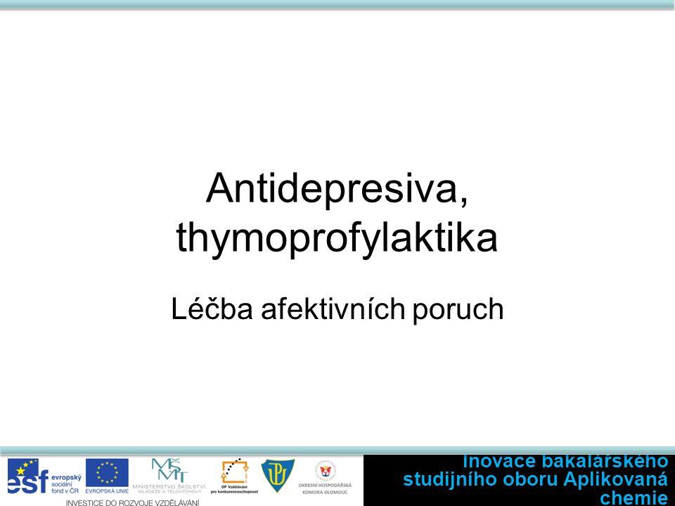 Antidepresiva, thymoprofylaktika Léčba afektivních poruch Inovace bakalářského studijního oboru Aplikovaná chemie