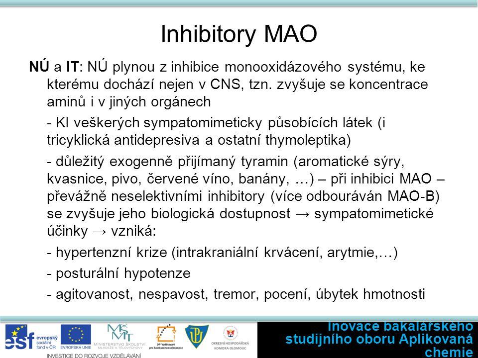 Inhibitory MAO NÚ a IT: NÚ plynou z inhibice monooxidázového systému, ke kterému dochází nejen v CNS, tzn. zvyšuje se koncentrace aminů i v jiných org