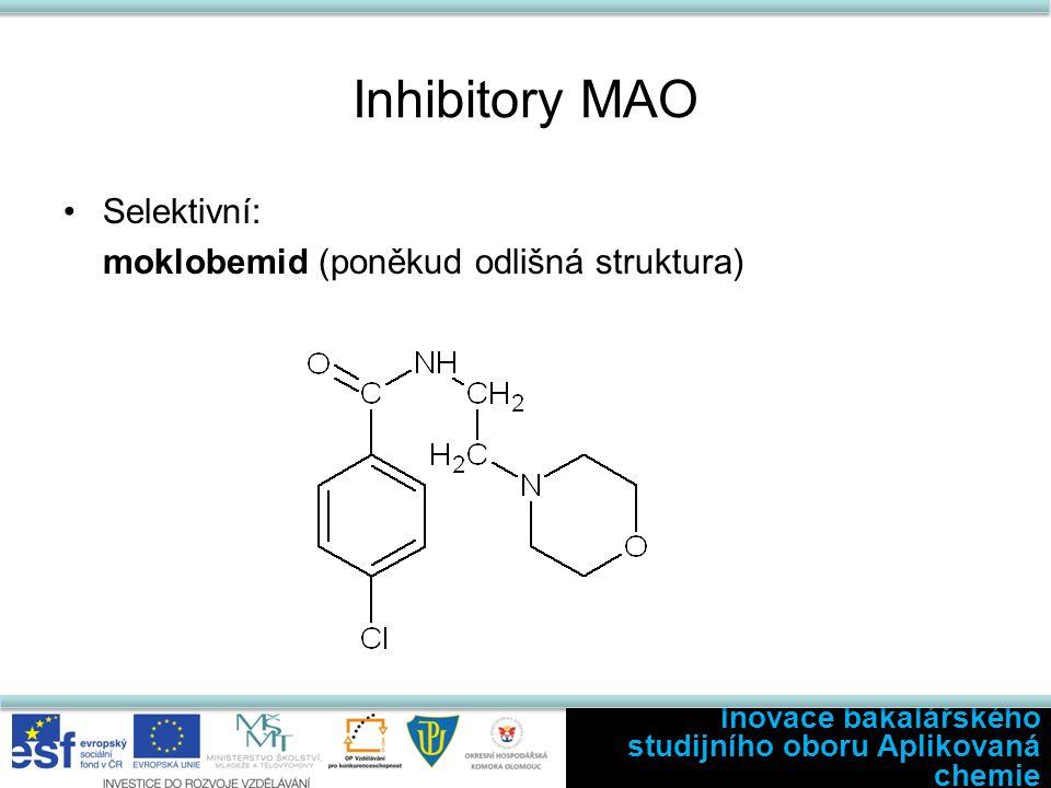 Inhibitory MAO Selektivní: moklobemid (poněkud odlišná struktura) Inovace bakalářského studijního oboru Aplikovaná chemie