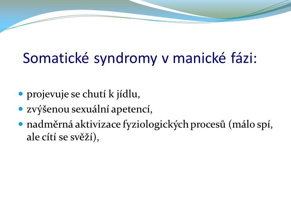 Somatické syndromy v manické fázi: projevuje se chutí k jídlu, zvýšenou sexuální apetencí, nadměrná aktivizace fyziologických procesů (málo spí, ale c