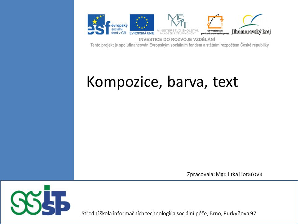 Kompozice, barva, text Zpracovala: Mgr. Jitka Hot ařová Střední škola informačních technologií a sociální péče, Brno, Purkyňova 97
