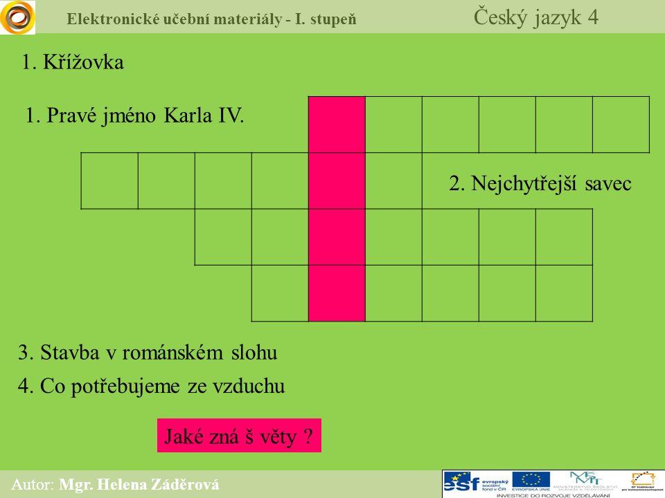 Elektronické učební materiály - I. stupeň Český jazyk 4 Autor: Mgr. Helena Záděrová 1. Křížovka 2. Nejchytřejší savec 4. Co potřebujeme ze vzduchu 1.