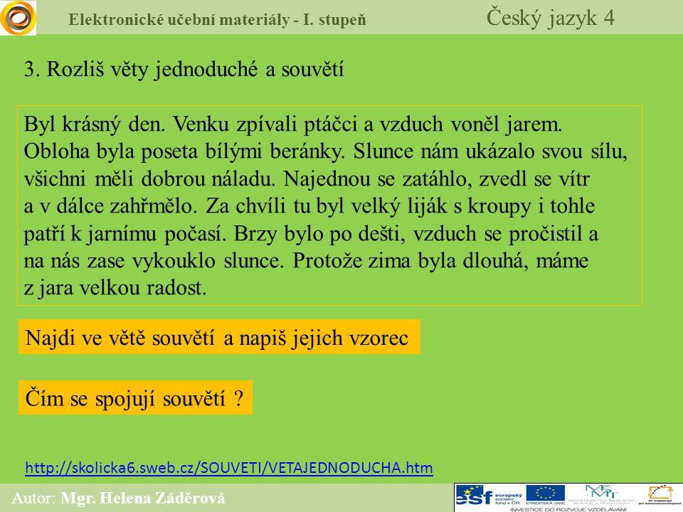 Elektronické učební materiály - I. stupeň Český jazyk 4 Autor: Mgr. Helena Záděrová 3. Rozliš věty jednoduché a souvětí Byl krásný den. Venku zpívali