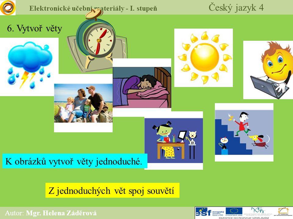 Elektronické učební materiály - I. stupeň Český jazyk 4 Autor: Mgr. Helena Záděrová 6. Vytvoř věty K obrázků vytvoř věty jednoduché. Z jednoduchých vě