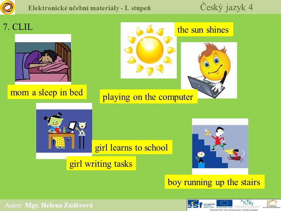 Elektronické učební materiály - I. stupeň Český jazyk 4 Autor: Mgr. Helena Záděrová 7. CLIL the sun shines playing on the computer mom a sleep in bed