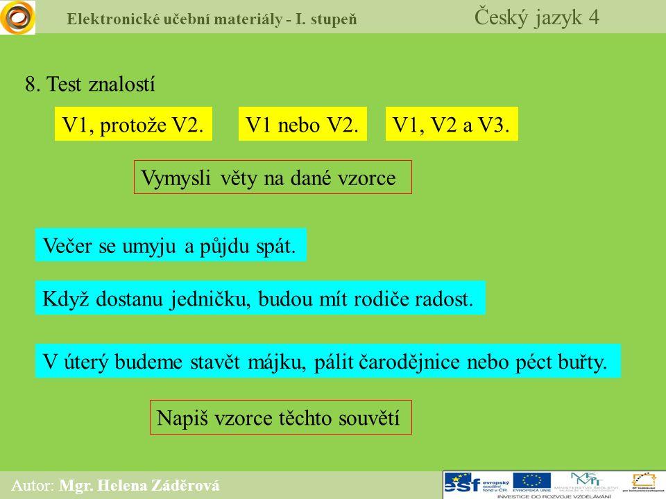 Elektronické učební materiály - I. stupeň Český jazyk 4 Autor: Mgr. Helena Záděrová 8. Test znalostí V1, protože V2.V1 nebo V2.V1, V2 a V3. Vymysli vě
