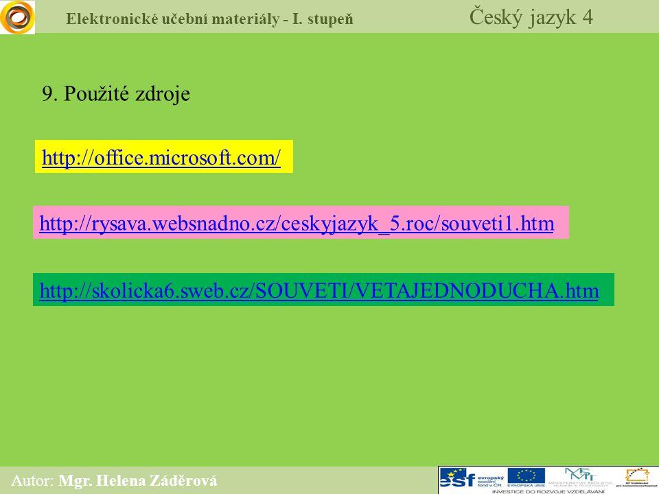 Elektronické učební materiály - I. stupeň Český jazyk 4 Autor: Mgr. Helena Záděrová http://office.microsoft.com/ 9. Použité zdroje http://skolicka6.sw