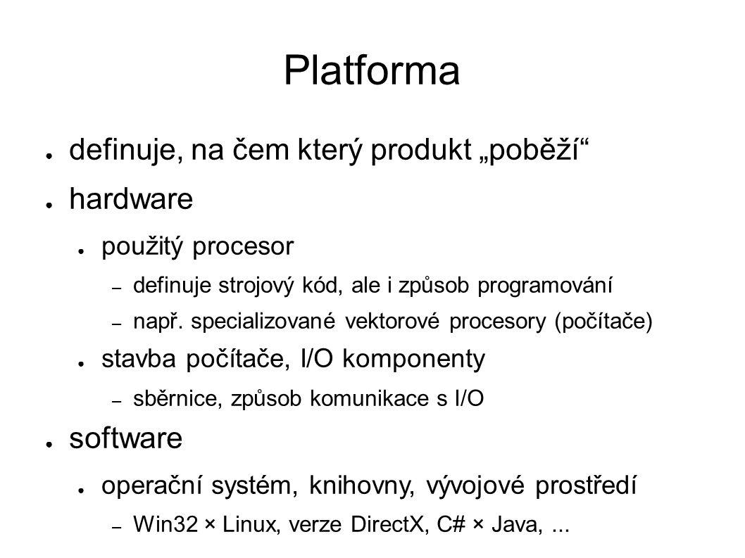 """Platforma ● definuje, na čem který produkt """"poběží ● hardware ● použitý procesor – definuje strojový kód, ale i způsob programování – např."""