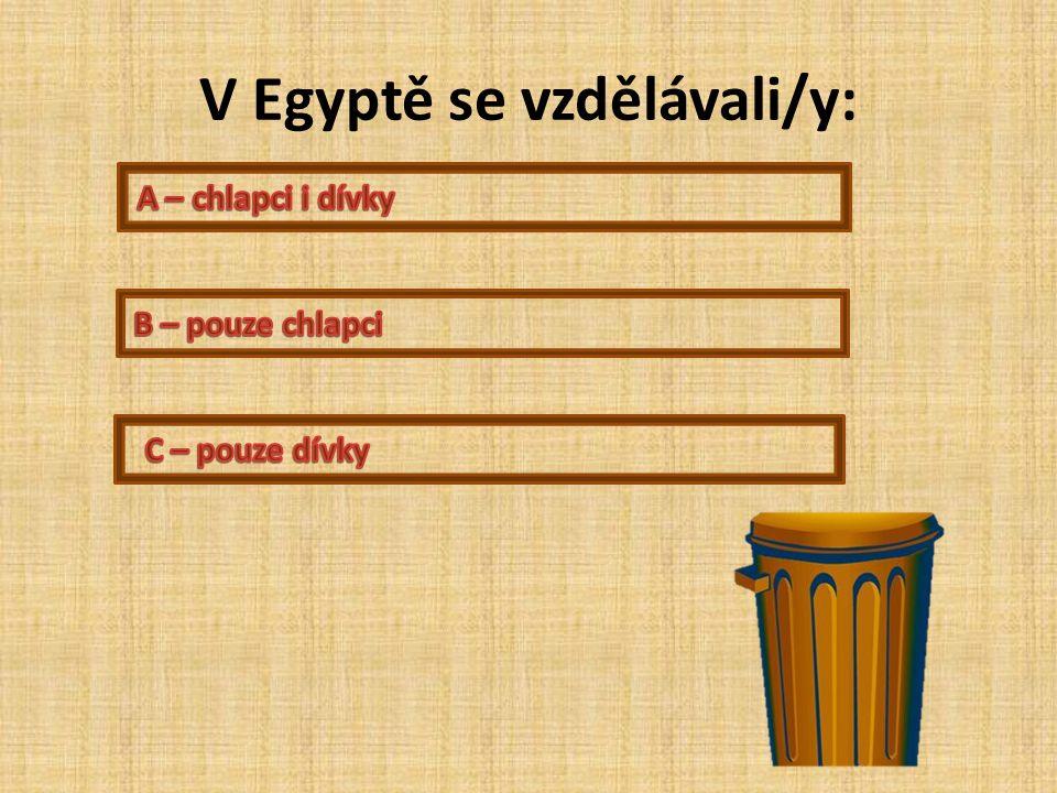 V Egyptě se vzdělávali/y: