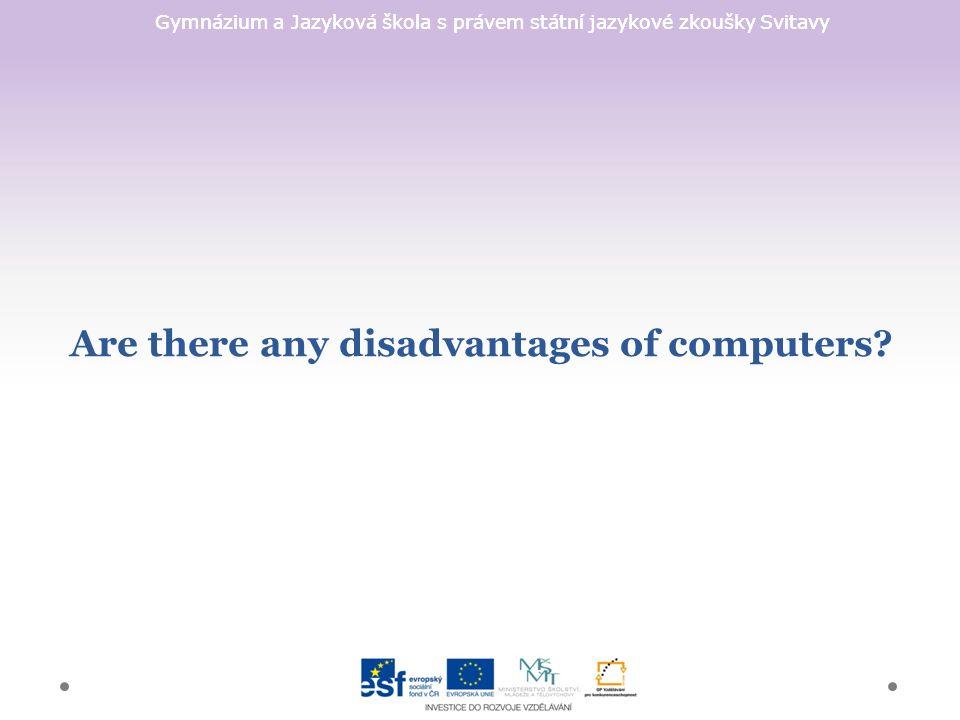 Gymnázium a Jazyková škola s právem státní jazykové zkoušky Svitavy Are there any disadvantages of computers?