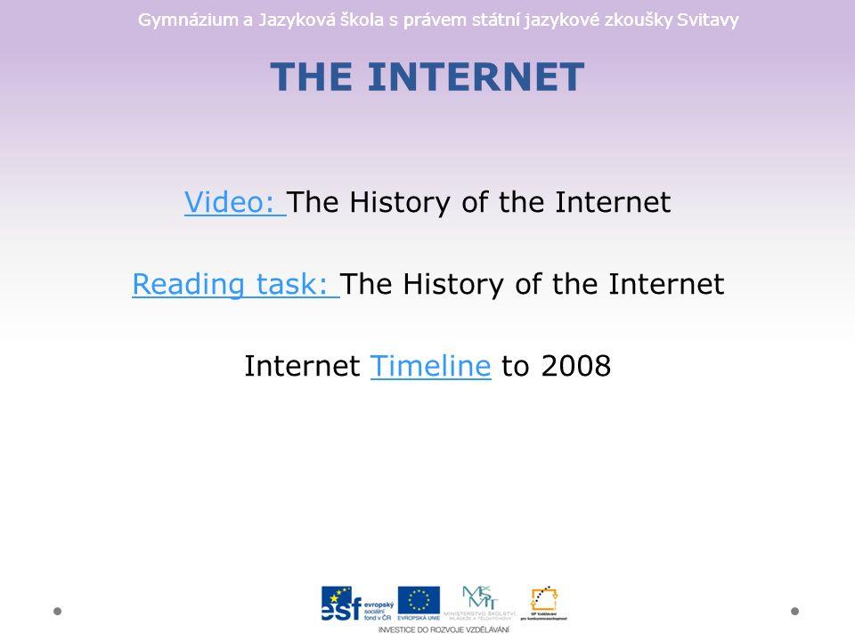 Gymnázium a Jazyková škola s právem státní jazykové zkoušky Svitavy THE INTERNET Video: Video: The History of the Internet Reading task: Reading task: The History of the Internet Internet Timeline to 2008Timeline