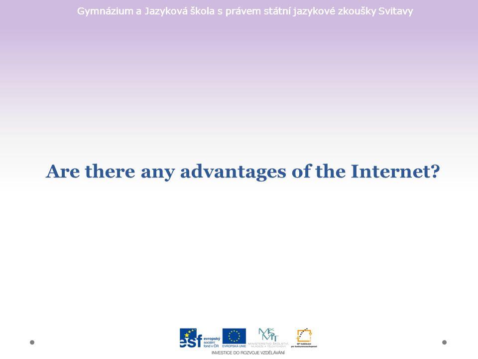 Gymnázium a Jazyková škola s právem státní jazykové zkoušky Svitavy Are there any advantages of the Internet?