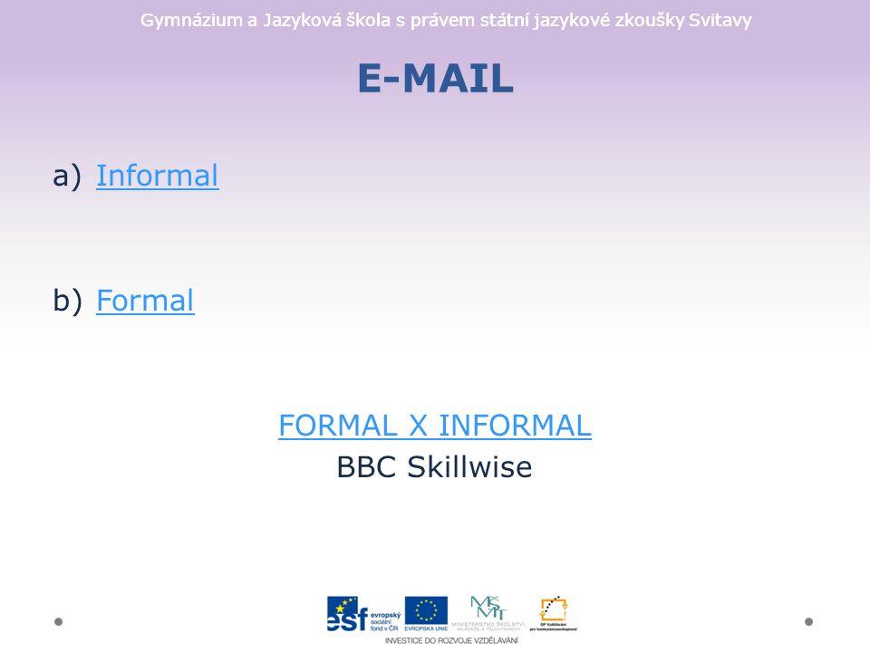 Gymnázium a Jazyková škola s právem státní jazykové zkoušky Svitavy E-MAIL a)InformalInformal b)FormalFormal FORMAL X INFORMAL BBC Skillwise