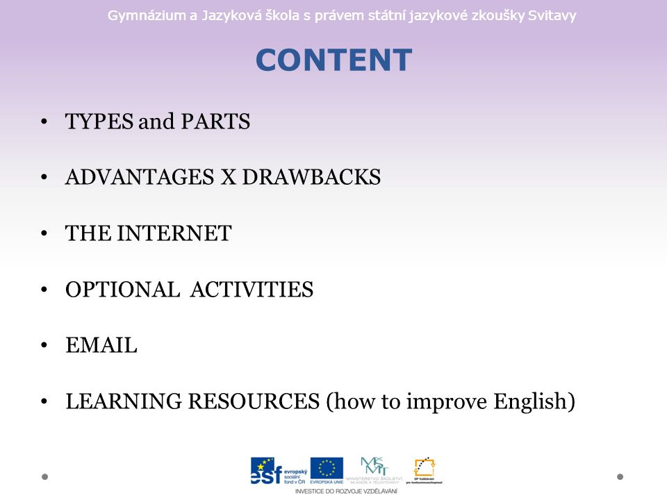 Gymnázium a Jazyková škola s právem státní jazykové zkoušky Svitavy CONTENT TYPES and PARTS ADVANTAGES X DRAWBACKS THE INTERNET OPTIONAL ACTIVITIES EMAIL LEARNING RESOURCES (how to improve English)