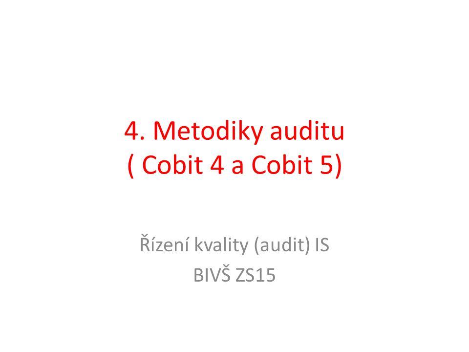 4. Metodiky auditu ( Cobit 4 a Cobit 5) Řízení kvality (audit) IS BIVŠ ZS15