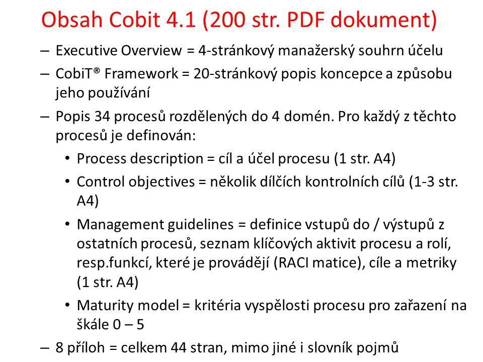 Obsah Cobit 4.1 (200 str. PDF dokument) – Executive Overview = 4-stránkový manažerský souhrn účelu – CobiT® Framework = 20-stránkový popis koncepce a