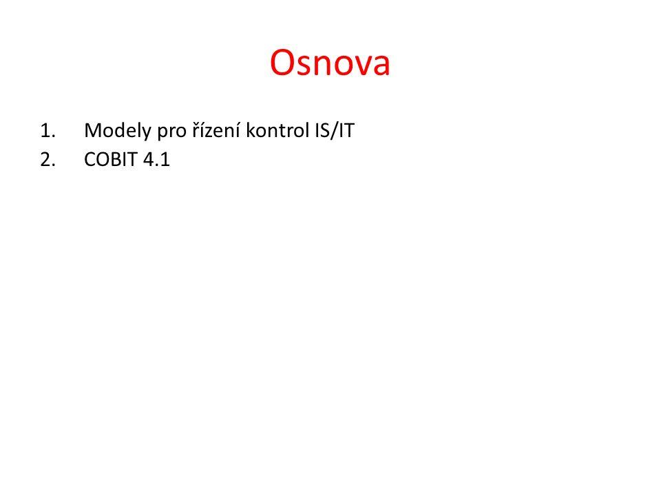 Osnova 1.Modely pro řízení kontrol IS/IT 2.COBIT 4.1