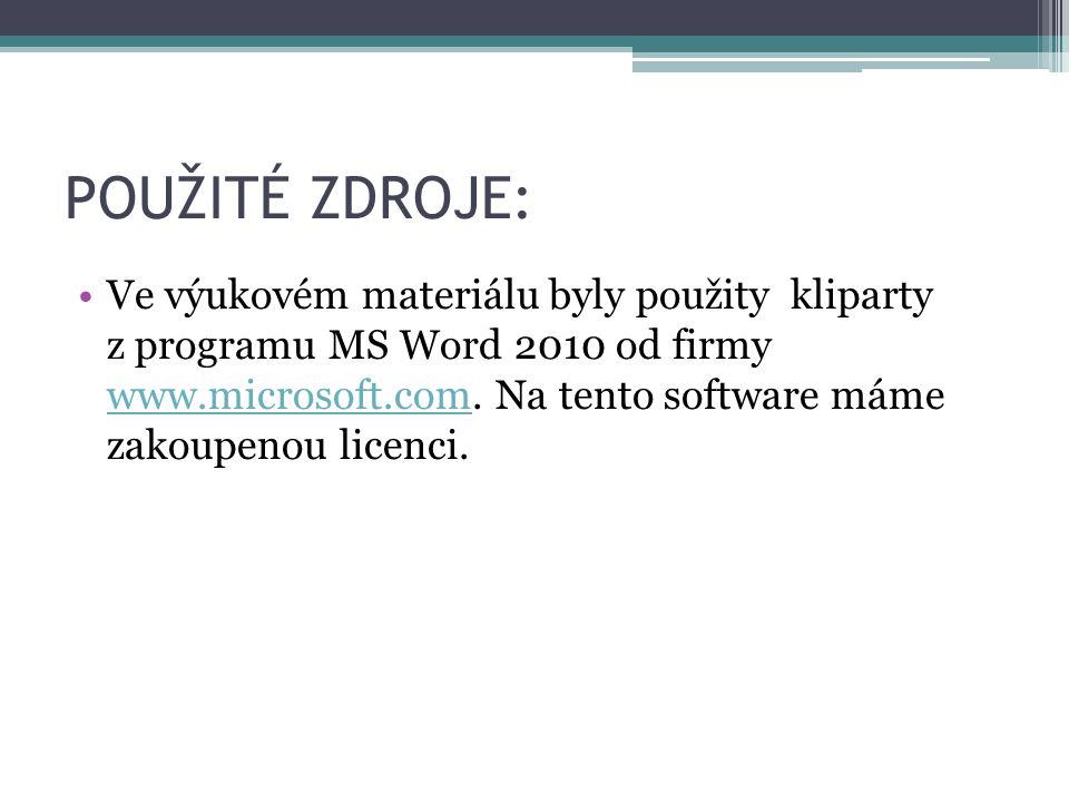 POUŽITÉ ZDROJE: Ve výukovém materiálu byly použity kliparty z programu MS Word 2010 od firmy www.microsoft.com. Na tento software máme zakoupenou lice