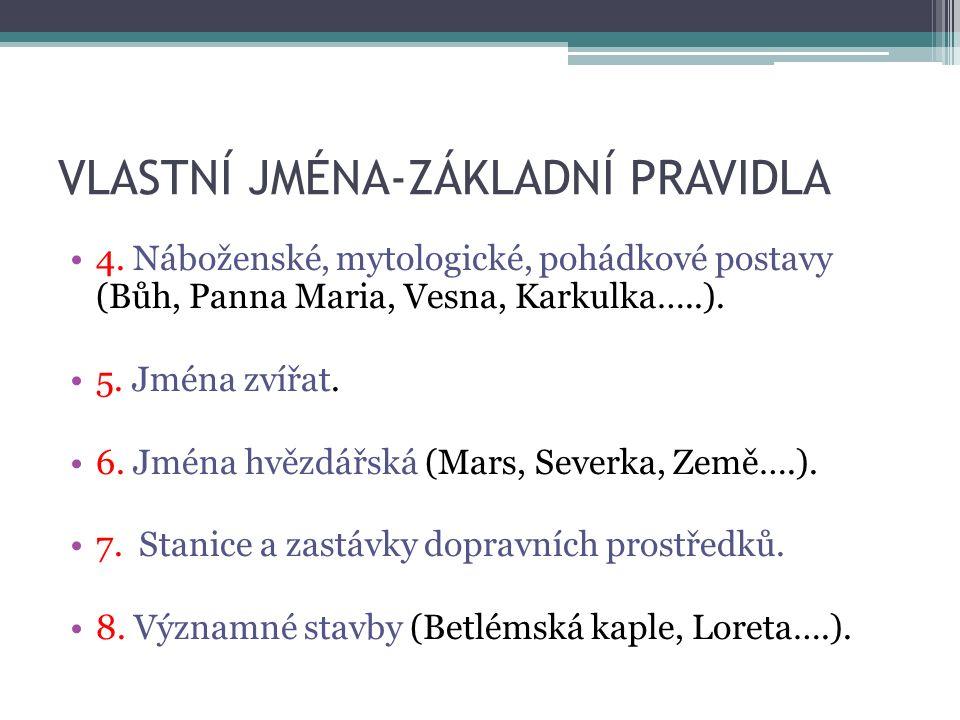 VLASTNÍ JMÉNA-ZÁKLADNÍ PRAVIDLA 4. Náboženské, mytologické, pohádkové postavy (Bůh, Panna Maria, Vesna, Karkulka…..). 5. Jména zvířat. 6. Jména hvězdá