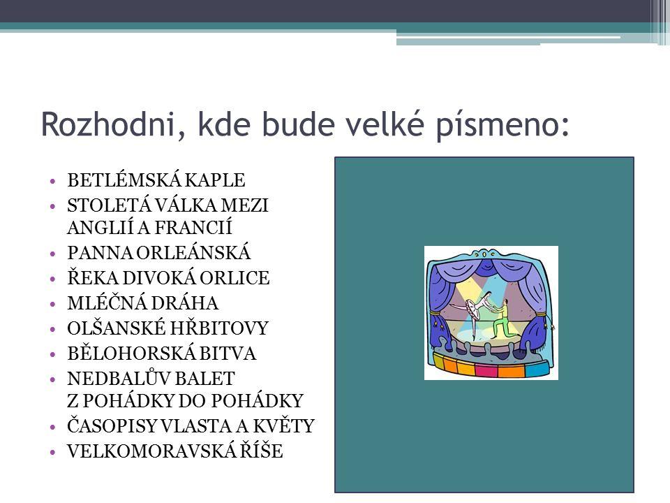 Rozhodni, kde bude velké písmeno: BETLÉMSKÁ KAPLE STOLETÁ VÁLKA MEZI ANGLIÍ A FRANCIÍ PANNA ORLEÁNSKÁ ŘEKA DIVOKÁ ORLICE MLÉČNÁ DRÁHA OLŠANSKÉ HŘBITOV