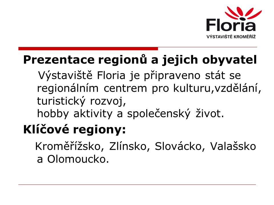 Prezentace regionů a jejich obyvatel Výstaviště Floria je připraveno stát se regionálním centrem pro kulturu,vzdělání, turistický rozvoj, hobby aktivity a společenský život.