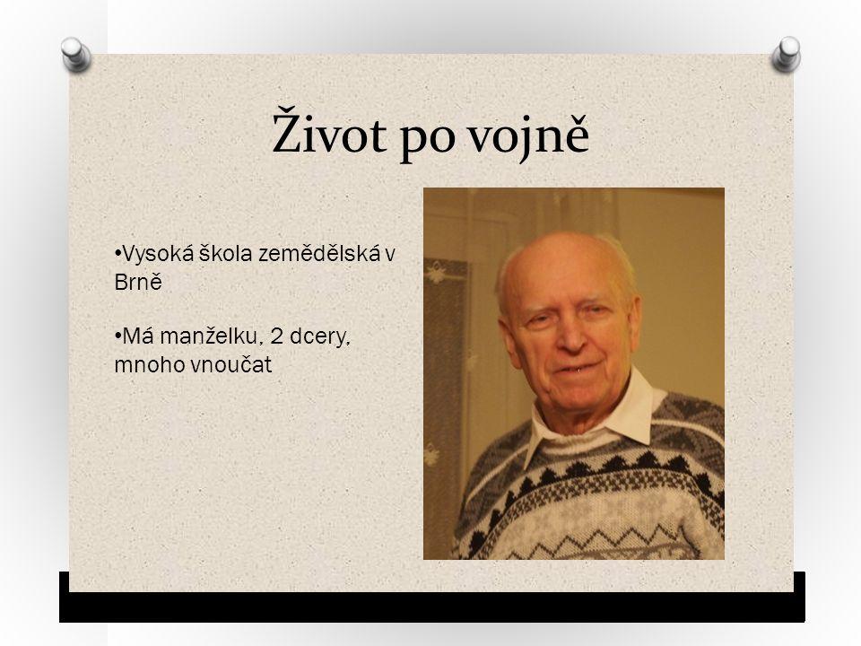 Život po vojně Vysoká škola zemědělská v Brně Má manželku, 2 dcery, mnoho vnoučat