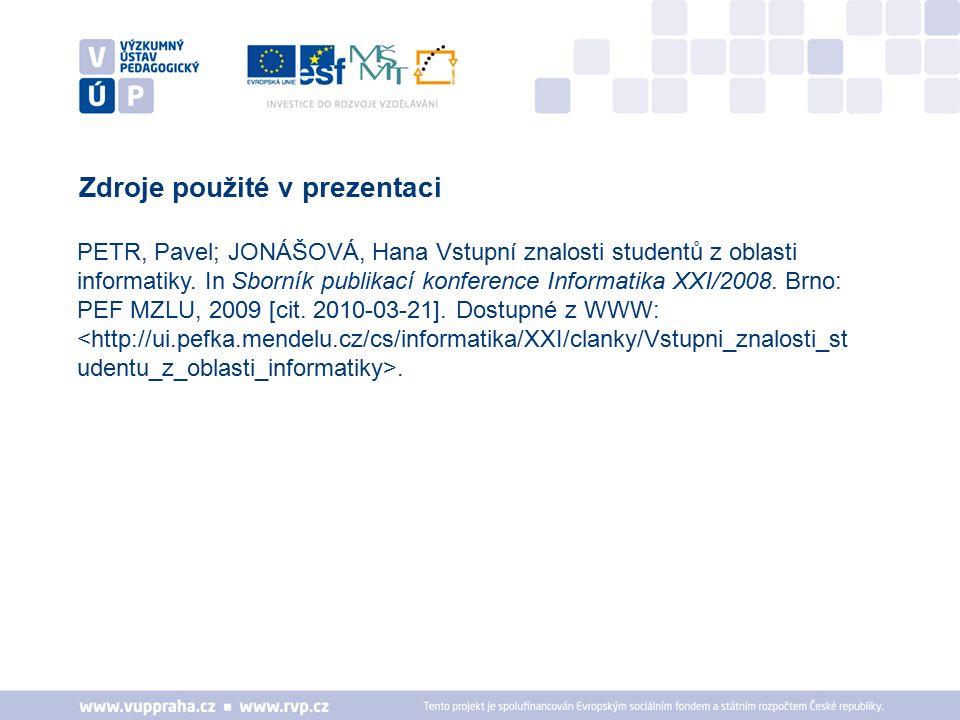 Zdroje použité v prezentaci PETR, Pavel; JONÁŠOVÁ, Hana Vstupní znalosti studentů z oblasti informatiky. In Sborník publikací konference Informatika X