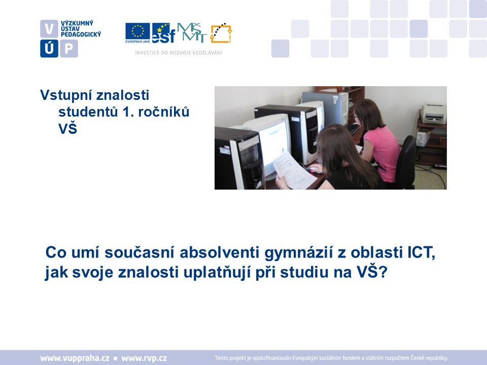 Vstupní znalosti studentů 1. ročníků VŠ Co umí současní absolventi gymnázií z oblasti ICT, jak svoje znalosti uplatňují při studiu na VŠ?