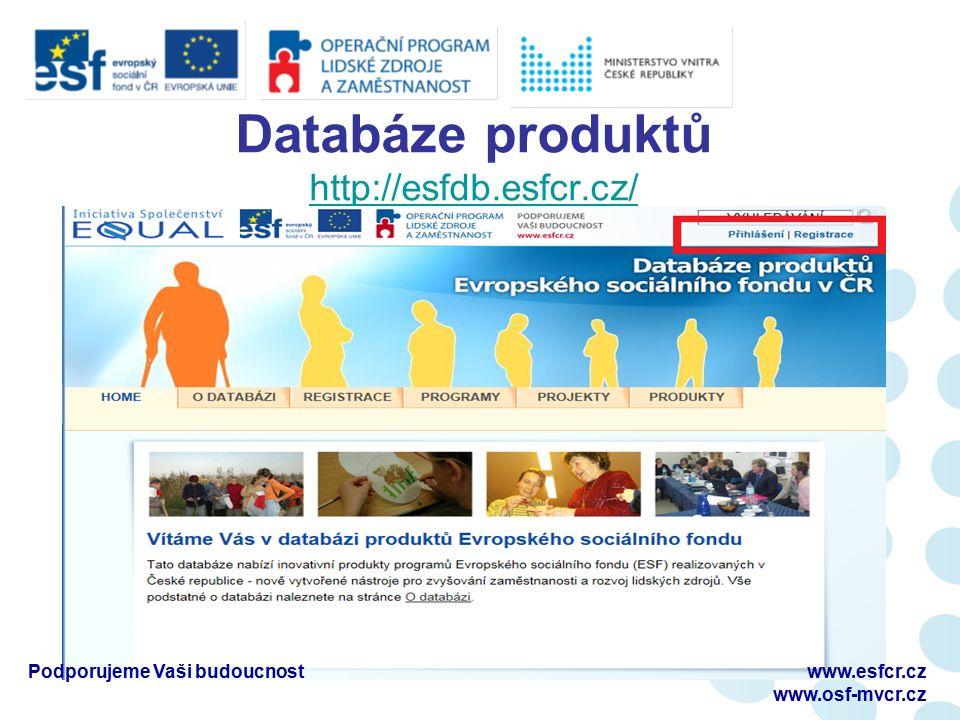 Databáze produktů http://esfdb.esfcr.cz/ http://esfdb.esfcr.cz/ Podporujeme Vaši budoucnostwww.esfcr.cz www.osf-mvcr.cz