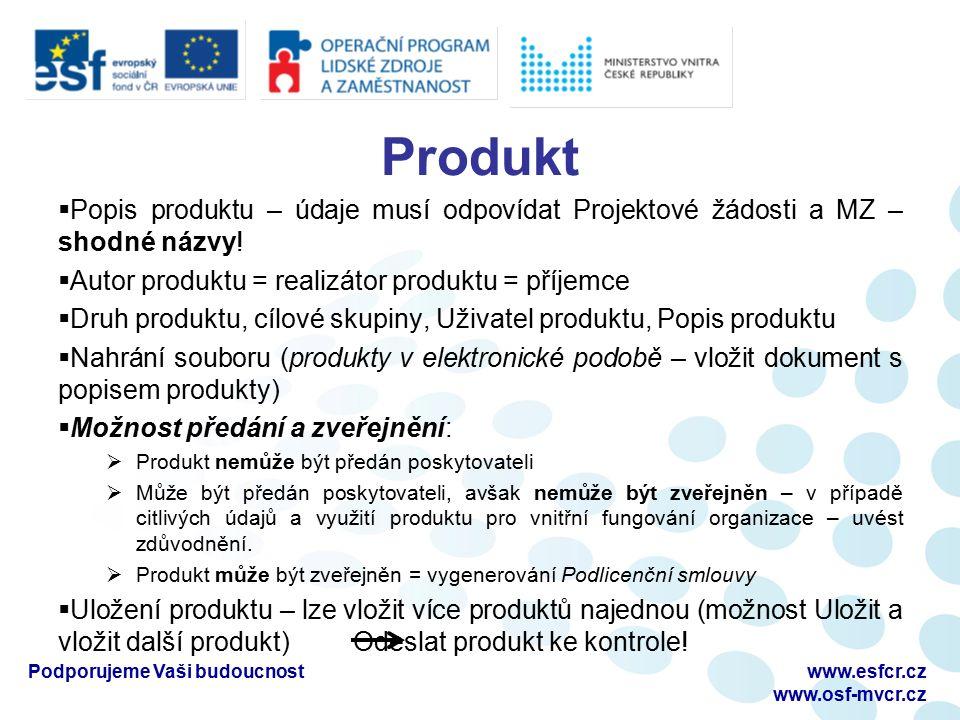 Produkt  Popis produktu – údaje musí odpovídat Projektové žádosti a MZ – shodné názvy!  Autor produktu = realizátor produktu = příjemce  Druh produ
