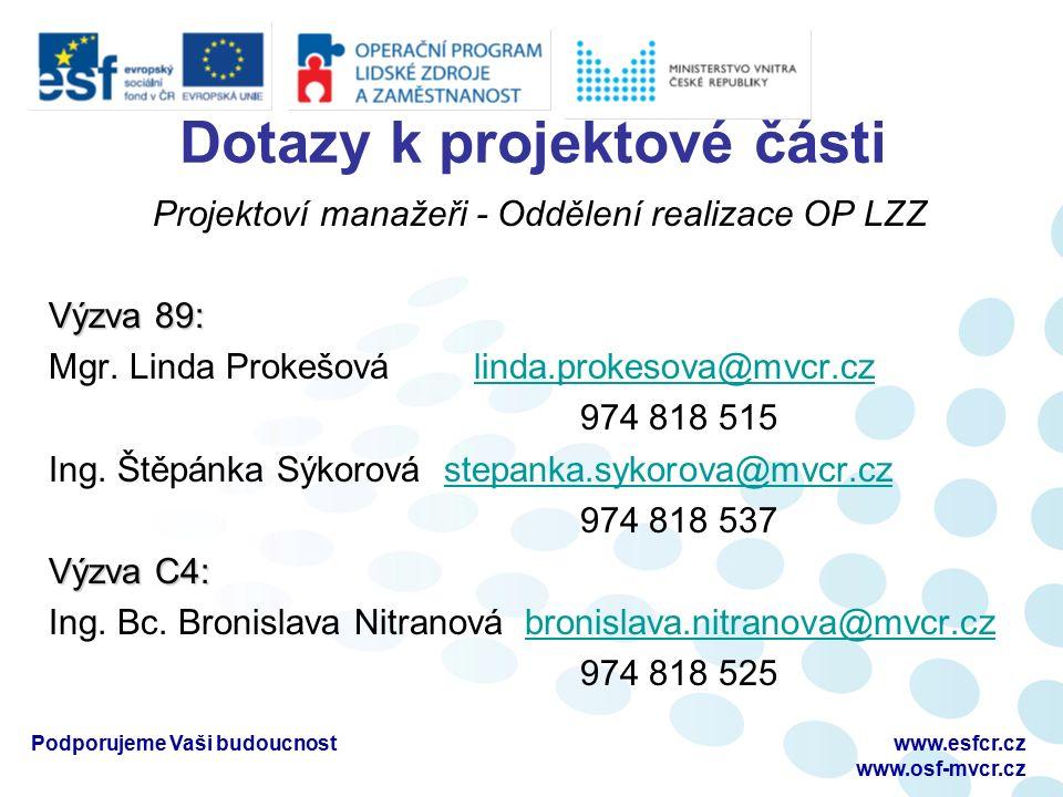 Dotazy k projektové části Projektoví manažeři - Oddělení realizace OP LZZ Výzva 89: Mgr. Linda Prokešoválinda.prokesova@mvcr.czlinda.prokesova@mvcr.cz