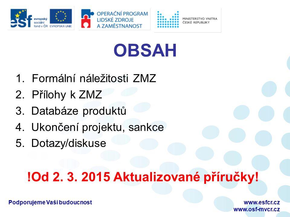 OBSAH 1.Formální náležitosti ZMZ 2.Přílohy k ZMZ 3. Databáze produktů 4. Ukončení projektu, sankce 5. Dotazy/diskuse !Od 2. 3. 2015 Aktualizované přír