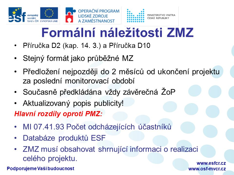 Formální náležitosti ZMZ Příručka D2 (kap. 14. 3.) a Příručka D10 Stejný formát jako průběžné MZ Předložení nejpozději do 2 měsíců od ukončení projekt