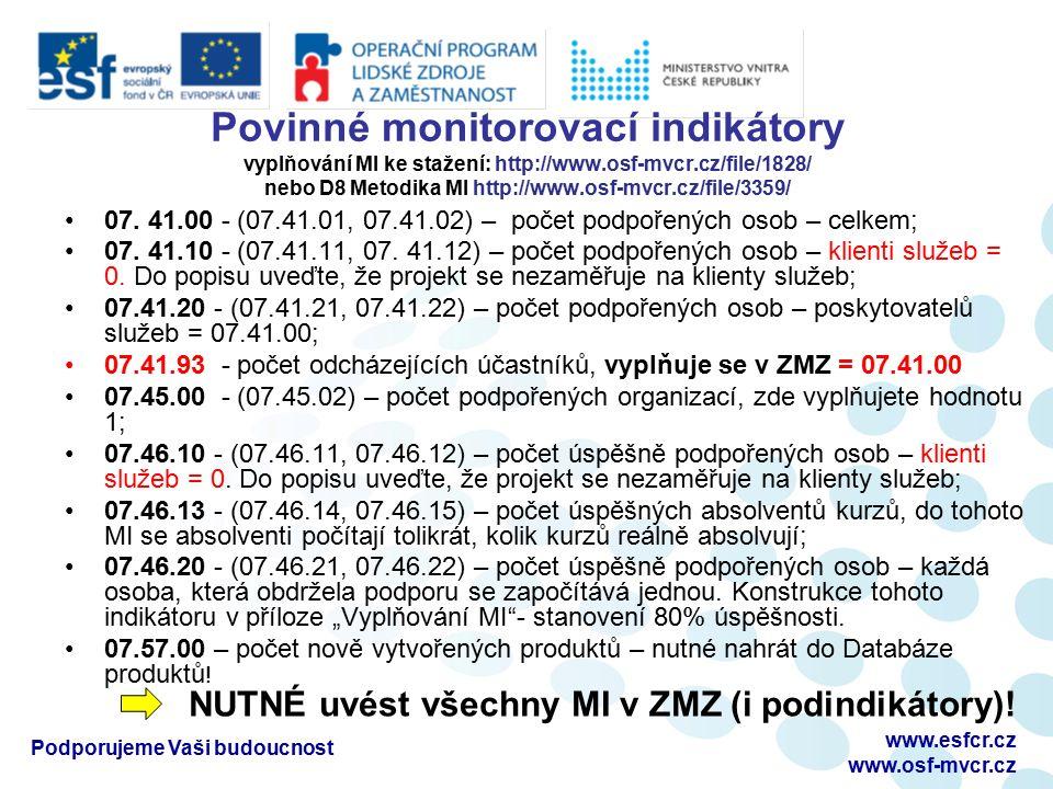Povinné monitorovací indikátory vyplňování MI ke stažení: http://www.osf-mvcr.cz/file/1828/ nebo D8 Metodika MI http://www.osf-mvcr.cz/file/3359/ 07.