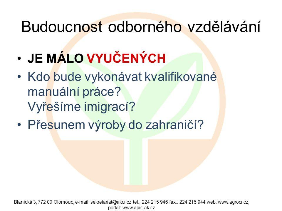 Blanická 3, 772 00 Olomouc, e-mail: sekretariat@akcr.cz tel.: 224 215 946 fax.: 224 215 944 web: www.agrocr.cz, portál: www.apic-ak.cz Budoucnost odborného vzdělávání JE MÁLO VYUČENÝCH Kdo bude vykonávat kvalifikované manuální práce.
